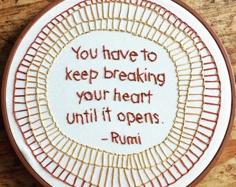 You have to keep breaking your heart - hand embroidery hoop art