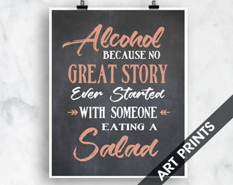 Alcohol because no Great Story ever started with Someone Eating a Salad (Top Shelf Humor) Art Print (Featured Vintage Chalkboard and Cheeky)