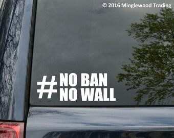 "No Ban No Wall #NoBanNoWall vinyl decal sticker 7"" x 2.5"" Resist *Free Shipping*"