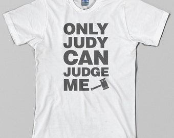 Judge Judy inspired T Shirt  - only judy can judge me, court tv, mallet, law, lawyer, attorney - Graphic Tee, All Sizes & Colors