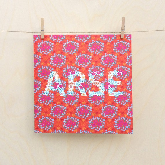 Arse Card, Funny card, funny commiseration card , Floral Card, Funny birthday card