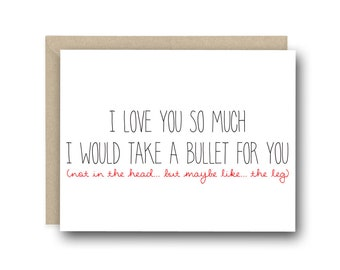 Funny I Love You Card - I would Take A Bullet For You - Anniversary Card, Funny Valentine Card, Card for Friend, Card for Her, Card for Him