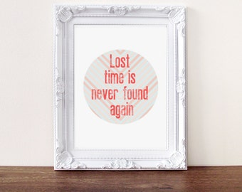 Quote print, Inspirational quote, Lost time is never found again, typography print, quote poster, prints, quote, type poster, circle print