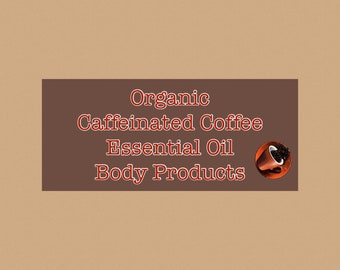 """Homemade Organic Essential Oil """"CAFFEINATED"""" Body Care Products"""