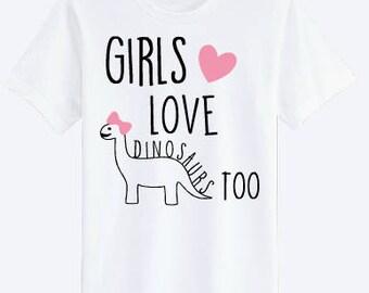 Girls Love dinosaurs too T-shirt