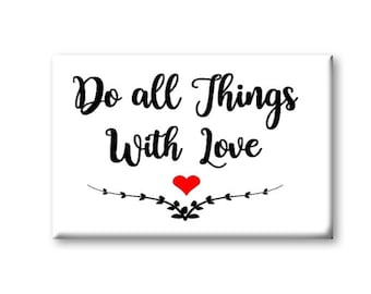 Do All Things With Love Magnet, Refrigerator Magnet, Kitchen Magnet