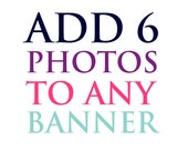 Add up to 6 photos to any...