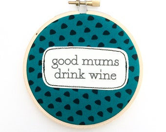 Wall art. Repurposed fabric embroidery hoop. Home decor. Mothers Day gift. Funny quote. Mums Drink wine. Teal Spots. Textile art. Drinking.