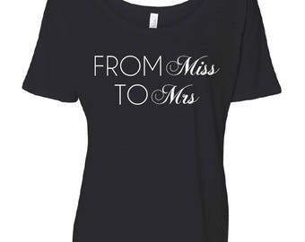 Bride Themed Tshirt // From Miss to Mrs //  Bella Canvas Slouchy  Scoop Neck T Shirt // Black