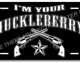 I'm Your Huckleberry Tombstone Aluminum Vanity Auto Car Truck  License Plate Tag Brand New One Black or One White