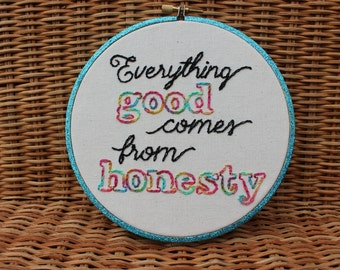 Everything Good Comes From Honesty Handmade 6 inch Hand Embroidered Hoop Art. Home Decor. Rainbow. Inspirational Quote. Gifts under 50.