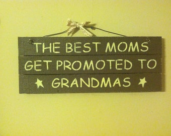 Sign: The Best Moms get promoted to Grandmas
