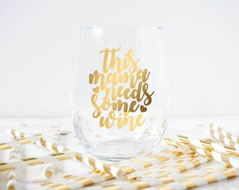 This Mama Needs Some Wine glass- Mom Wine Glass- Mom Gift- Mothers Day Gift- Funny Wine Glass- Mom Life Glass- Mom Gift- New Mom Gift