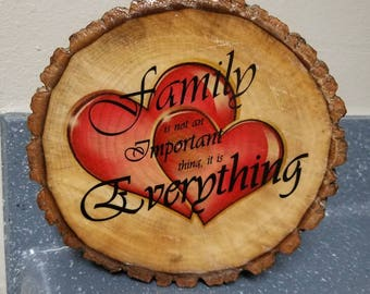 """Wood slice quote """"Family is not important, it is everything"""""""