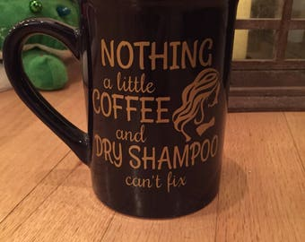 Nothing a little coffee and dry shampoo can't fix - funny coffee mug for hairstylists or hair care lovers