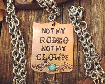 Not my rodeo not my clown - hand stamped - back tag necklace