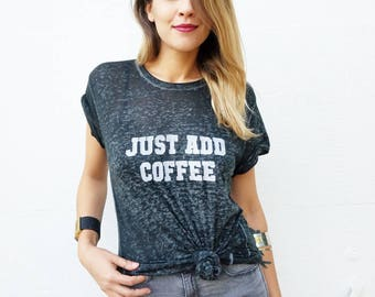 JUST ADD COFFEE, Tees, Just Add Coffee, Coffee Tee, Coffee Tshirt, Coffee Tank, Coffee Gift, Coffee Tops, Coffee Shirts