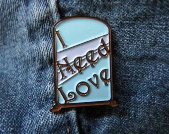 I Need Love Enamel Pin