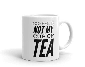 Coffee is not my cup of tea mug
