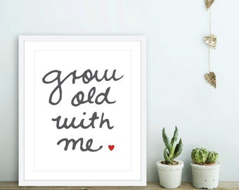 Grow Old With Me -  Love Print,  Love Quote Print , Anniversary Gift Idea , Bedroom Wall Art, Romantic Wall Art