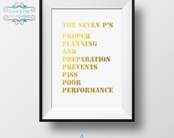 The Seven P's - Proper Planning and Preparation Prevents Piss Poor Performance - 5x7 Gold Foil Print - Advice to Succeed and Survive