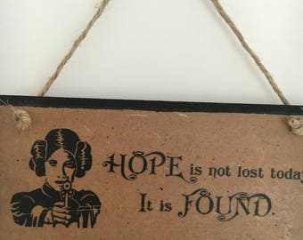 """Princess Leia inspired wall plaque, handmade, handpainted ~ """"Hope is not lost today, it is found"""" ~ Carrie Fisher, art"""