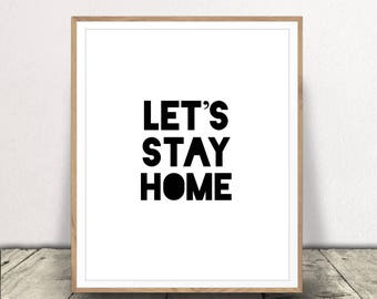 Let's Stay Home Printable, Lets Stay Home Quote, Printable Wall Decor, Motivational Quote, Typography Art Print, Lets Stay Home Art Download