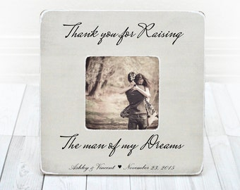 Thank You for Raising the Man of my Dreams Personalized Mother of the Groom Gift Custom Picture Frame for Mother in Law Gift Grooms Parents