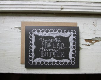 You're the Bread to my Butter Card