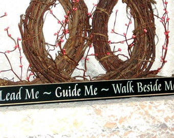 Lead Me Guide Me Walk Beside Me - Primitive Country Shelf Sitter, Wood Sign, Inspirational Sign, Inspirational Decor, Available in 3 sizes