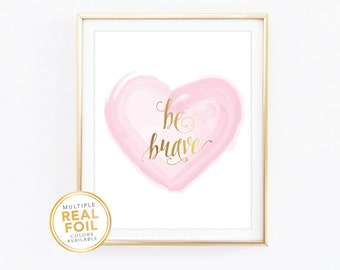 Gold foil Print, Be Brave, Real Foil Print, Silver foil, Home Decor, Wall Art, Inspirational Quote, Motivational