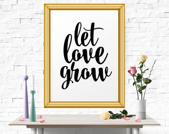 Printable, Art Print, Wall Art, Instant Download, Printable Art, Let Love Grow, Poster, Inspirational Art, Quote Print, Motivational Poster