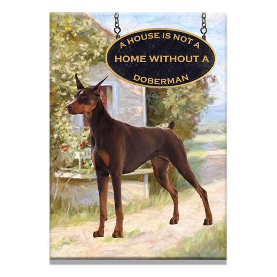 Doberman Pinscher a House is Not a Home Fridge Magnet No 2