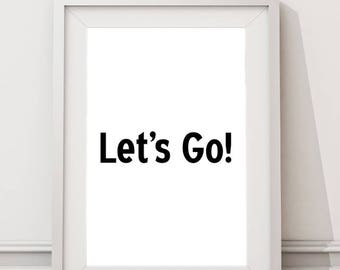 Let's Go! Inspirational Quote Instant Download Large Art Print, Motivational Modern Minimalist Typography Wall Art , Quotes and Words Poster