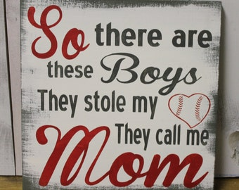 So There are these boys/They stole my Heart/They Call Me Mom/Mom Sign/Baseball/Sons and Mothers/Mother Decor/Mother's Day Gift/Sports Mom