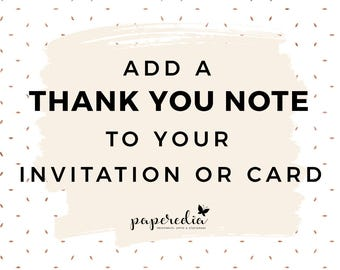 Add a Thank You Note to your Invitation or Card.