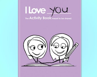 I Love You: Activity Book for Lesbian Couples - Play some fun games, activities, puzzles, fill-in-the-blanks, and quizzes with your partner.