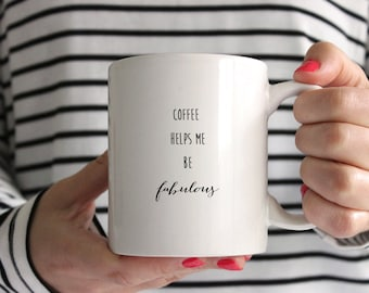 Coffee Helps Me Be Fabulous 11oz Mug/Cup - Ideal Birthday Present / Gift
