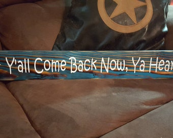 Y'all Come Back Now, Ya Hear? (TEAL) ~ Hand-painted Wooden Sign ~ Rustic ~ Home Decor ~ Wall Decor ~ Vinyl