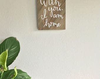 Wood 'With You I Am Home' Sign (8x10 inches)