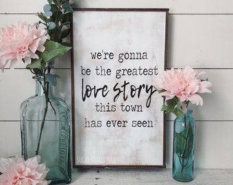 We're Gonna Be The Greatest Love Story This Town Has Ever Seen Lanco Lyrics // Wood Sign //Wedding // Anniversary // Love // Farmhouse Decor