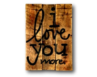 I Love You More Sign, Valentine's Day Gift, Anniversary Gift