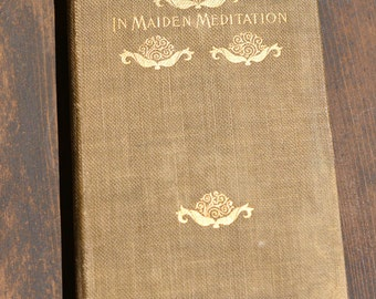 "Antique Book ""In Maiden Meditation"" 1895"