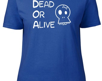 Dead or Alive. Statement. Funny.  Ladies semi-fitted t-shirt.
