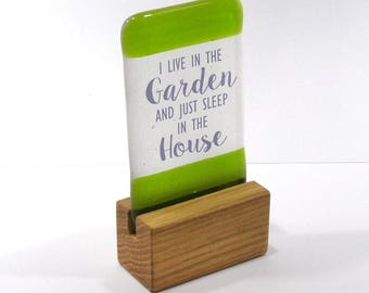 Fused Glass, I live in the Garden and just sleep in the House, Quote, saying, Gift, Gardening gift, Gardener Gift, Gardening quote