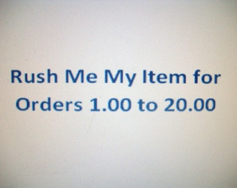 RUSH me my ITEM   This is for orders 1.00 to 20.00 (not including Shipping)