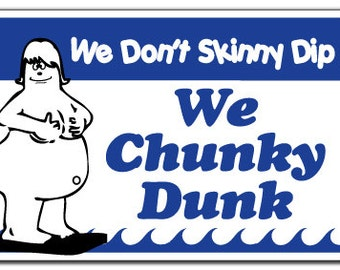 We Don't Skinny Dip We Chunky Dunk Pool Sign Signs