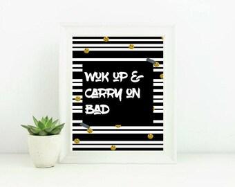 Wuk up & carry on bad printable -- Printable Wall Art