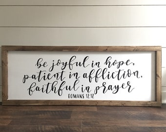 Romans 12:12   Be Joyful in Hope   Patient in Affliction   Faithful In Prayer   Farmhouse Sign   Framed Wood Sign