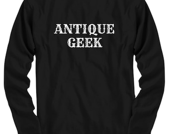 Funny Antiquing Shirt - Antique Geek - Junking, Vintage, Flea Market - Antiquary Gift - Long Sleeve Tee